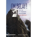 On Belay!: The Life of Legendary Mountaineer Paul Petzoldt