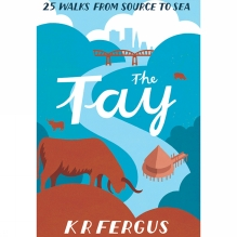 The Tay : 25 Walks From Source to Sea