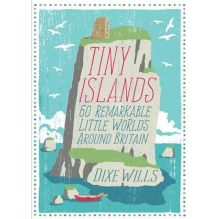 Tiny Islands: 60 Remarkable Little Worlds Around Britain