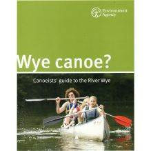 Wye Canoe?: Canoeists' Guide to the River Wye