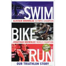 Alistair and Jonathan Brownlee: Swim, Bike, Run: Our Triathlon Story