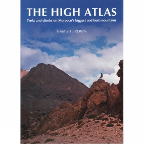 The High Atlas: Treks and Climbs on Moroccos Biggest and Best Mountains