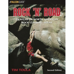 Globe Pequot Press Rock 'n' Road: An Atlas of North America Rock Climbing  Areas