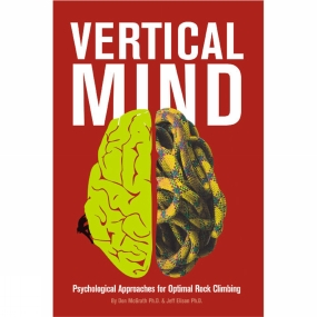 Sharp End Production Vertical Mind: Psychological Approaches for Optimal Rock Climbing