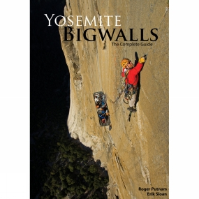 Yosemite Bigwalls Yosemite Bigwalls Yosemite Bigwalls: The Complete Guide No Colour