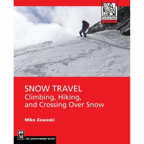 Snow Travel: Skills for Climbing, Hiking and Moving Across Snow