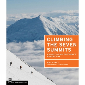 The Mountaineers Climbing the Seven Summits: A Guide to Each Continent's Highest Peak