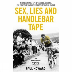 MainstreamPublishing Sex, Lies & Handlebar Tape: The Remarkable Life of Jacques Anquetil