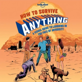 Lonely Planet Lonely Planet How to Survive Anything 1st Edition